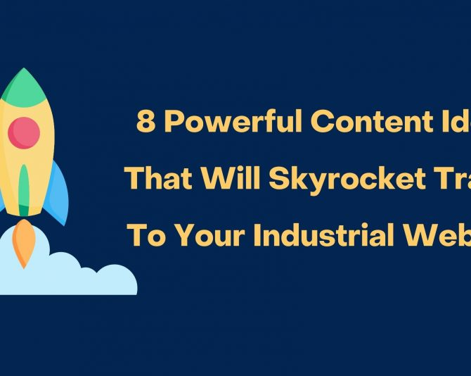 8 Powerful Content Ideas That Will Skyrocket Traffic to Your Industrial Website