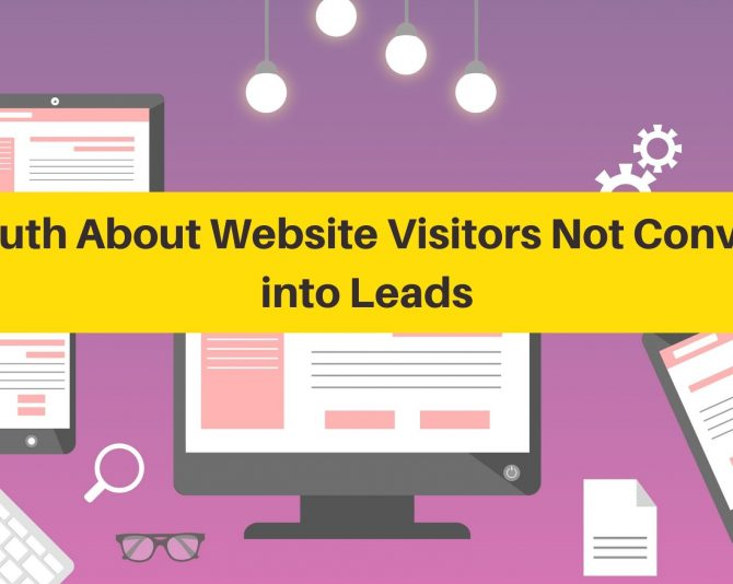 The Truth About Website Visitors Not Converting into Leads