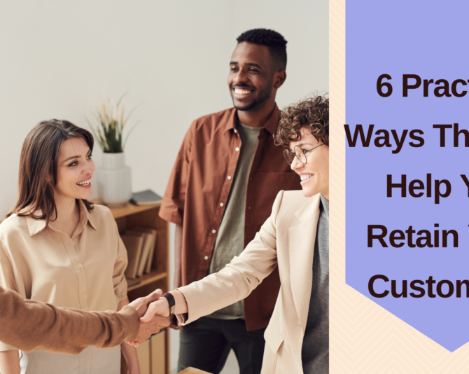6 Practical Ways That Will Help You Retain Your Customers
